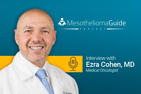 Dr. Ezra Cohen mesothelioma podcast discussion