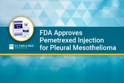 FDA approves pemetrexed injection for pleural mesothelioma