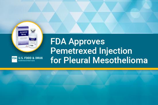FDA approves pemetrexed injection for pleural mesothelioma
