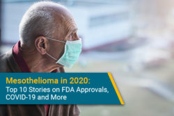 top 10 mesothelioma and asbestos stories in 2020: COVID, immunotherapy, FDA approvals, asbestos