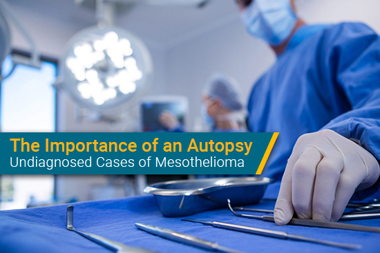 Autopsy is important and needed for undiagnosed mesothelioma